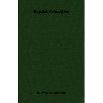 Baptist Principles by Robinson & H. Wheeler