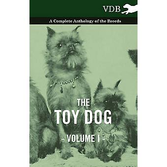 The Toy Dog Vol. I.  A Complete Anthology of the Breeds by Various
