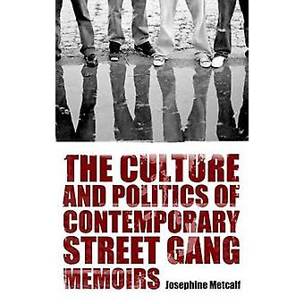 The Culture and Politics of Contemporary Street Gang Memoirs by Metcalf & Josephine