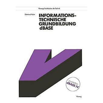Informationstechnische Grundbildung dBASE Mit vollstndiger Referenzliste da Kaier & Ekkehard