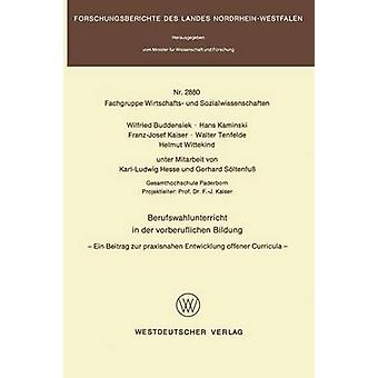 Berufswahlunterricht i an der vorberuflichen Bildung Ein bidragspligtig zur praxisnahen Entwicklung offener læseplaner ved Buddensiek & Wilfried