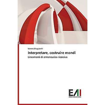 Interpretare costruire mondi by Brugiatelli Vereno
