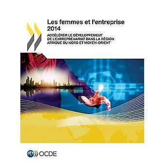 Les femmes et lentreprise 2014 Acclrer le dveloppement de lentreprenariat dans la rgion Afrique du Nord et MoyenOrient door de OESO