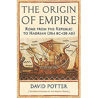 The Origin of Empire: Rome� from the Republic to Hadrian (264 BC - AD 138)