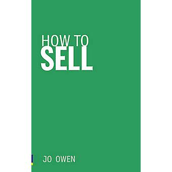 How to Sell - Sell Anything to Anyone by Jo Owen - 9780273731276 Book