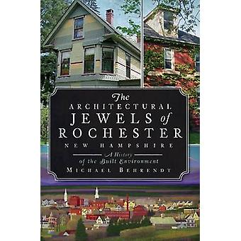 The Architectural Jewels of Rochester - New Hampshire - A History of t
