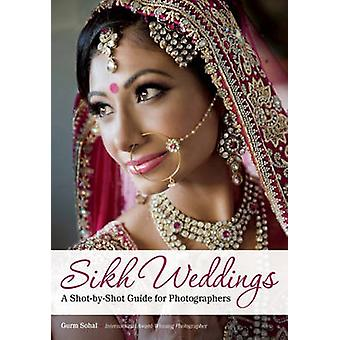 Sikh Weddings - A Shot-by-Shot Guide for Photographers by Gurm Sohal -