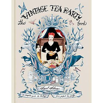 The Vintage Tea Party Book - A Complete Guide to Hosting Your Perfect