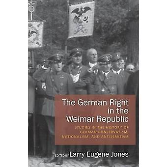 German Right in the Weimar Republic by Larry E. Jones