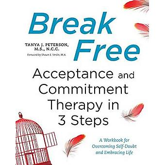 Break Free - Acceptance and Commitment Therapy in 3 Steps - A Workbook