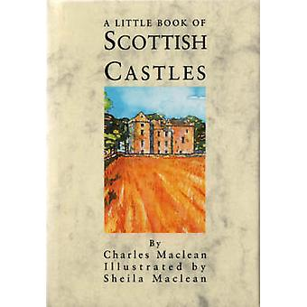 A Little Book of Scottish Castles by Charles MacLean - Sheila MacLean