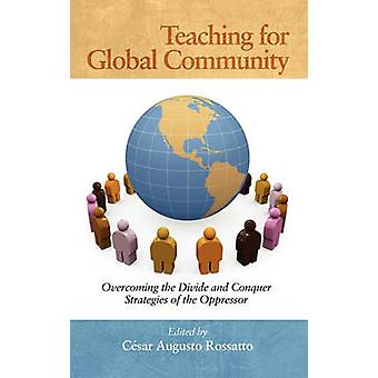 Teaching for Global Community Overcoming the Divide and Conquer Strategies of the Oppressor Hc von Rossatto & C. Sar Augusto