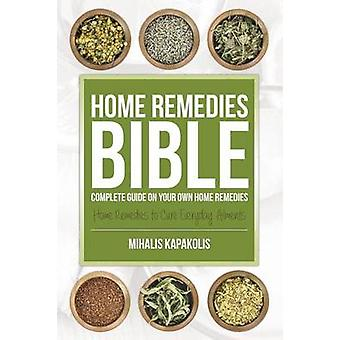 Home Remedies Bible Complete Guide on Your Own Home Remedies by Kapakolis & Mihalis
