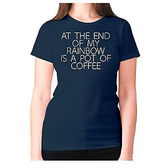 Womens funny t-shirt slogan tee ladies novelty humour - At the end of may rainbow