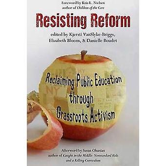 Resisting Reform Reclaiming Public Education through Grassroots Activism by VanSlykeBriggs & Kjersti