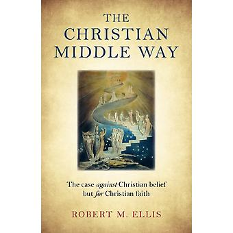 Christian Middle Way The by Robert M Ellis