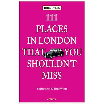 111 Places in London That You Shouldnt Miss par John Sykes