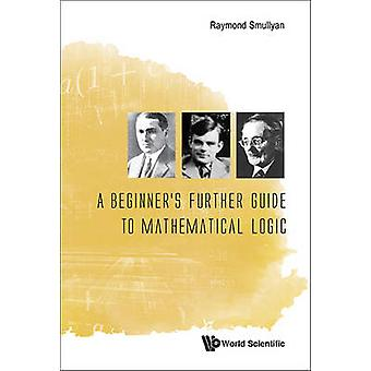 Beginners Further Guide To Mathematical Logic A by Raymond Smullyan