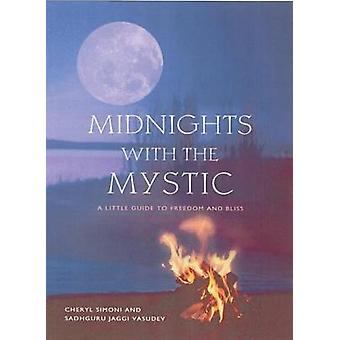 Midnights with the Mystic  A Little Guide to Freedom and Bliss by Cheryl Simone & Sadhguru Jaggi Vasudev