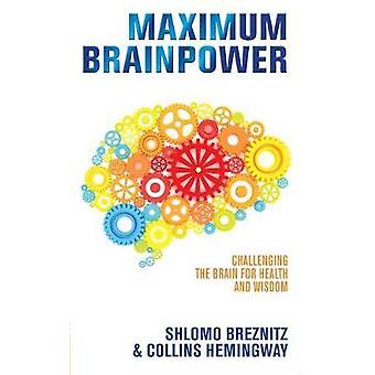 Maximum Brainpower Challenging the Brain for Health and Wisdom by Breznitz & Shlomo