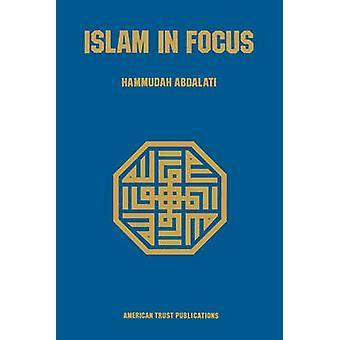 Islam in Focus by AbdalAti & Hammudah