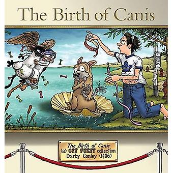 The Birth of Canis - A Get Fuzzy Collection by Darby Conley - 97814494