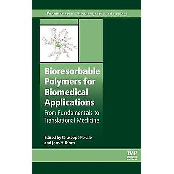 Bioresorbable Polymers for Biomedical Applications From Fundamentals to Translational Medicine by Perale & Giuseppe