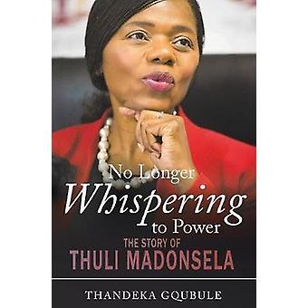 No Longer Whispering to Power The Story of Thuli Madonsela by Gqubule & Thandeka