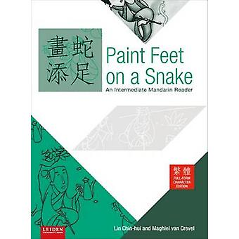 Paint Feet on a Snake  An Intermediate Mandarin Reader  Traditional Full Form Character Edition by Lin Chin hui & Maghiel Van Crevel