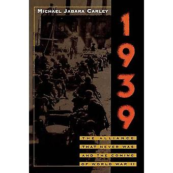 1939 The Alliance That Never Was and the Coming of World War II by Carley & Michael Jabara