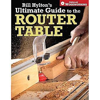 Bill Hyltons Ultimate Guide til tabellen ruter (populære Trebearbeiding)