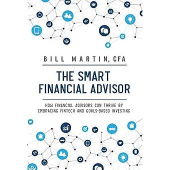 Smart Financial Advisor How Financial Advisors Can Thrive by Embracing Fintech and GoalsBased Investing by Martin & Bill