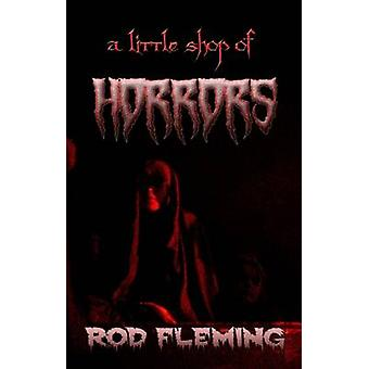 A Little Shop of Horrors Modern tales of the Weird and Macabre by Fleming & Rod