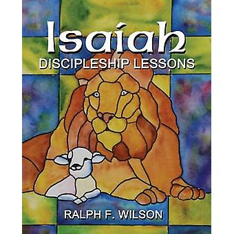 Isaiah Discipleship Lessons from the Fifth Gospel by Wilson & Ralph F.