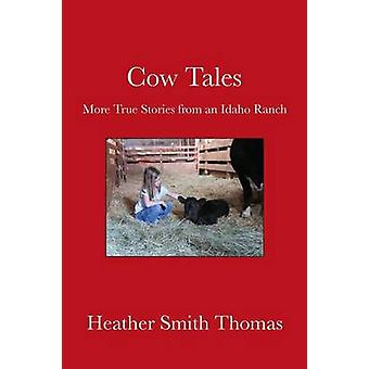 Cow Tales More True Stories from an Idaho Ranch by Thomas & Heather Smith