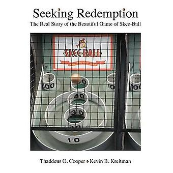 Seeking Redemption The Real Story of the Beautiful Game of SkeeBall by Cooper & Thaddeus O.