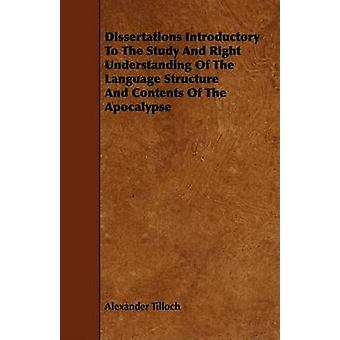 Dissertations Introductory To The Study And Right Understanding Of The Language Structure And Contents Of The Apocalypse by Tilloch & Alexander