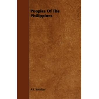 Peoples of the Philippines by Kroeber & A. L.