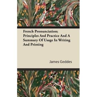 French Pronunciation Principles And Practice And A Summary Of Usage In Writing And Printing by Geddes & James