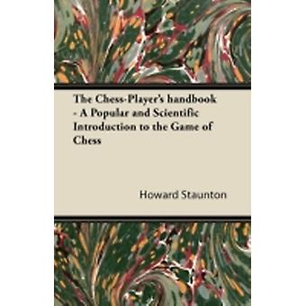 The ChessPlayers handbook  A Popular and Scientific Introduction to the Game of Chess by Staunton & Howard