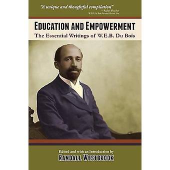 Education and Empowerment The Essential Wirtings of W.E.B. Du Bois by Du Bois & W. E. B.