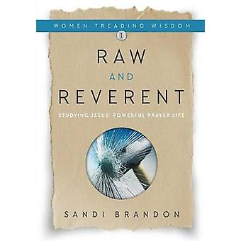 Raw and Reverent Studying Jesus Powerful Prayer Life by Brandon & Sandi
