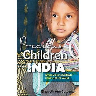Precious Children of India Giving Voice to Destitute Children of the World by Carpenter & Elizabeth Ann