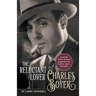 Charles Boyer The Reluctant Lover by Swindell & Larry