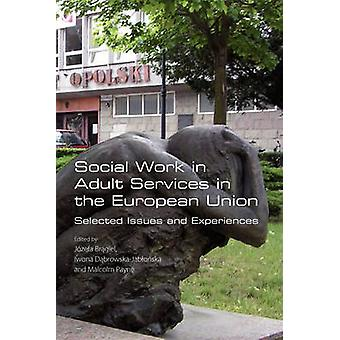 Social Work in Adult Services in the European Union. Selected Issues and Experiences by Bragiel & Jozefa