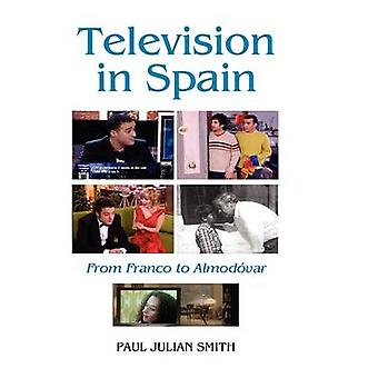 Television in Spain From Franco to Almodovar by Smith & Paul Julian
