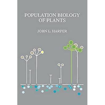 Population Biology of Plants by Harper & John L.