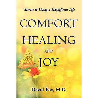 Comfort Healiing and Joy Secrets to Living a Magnificent Life by Fox & David