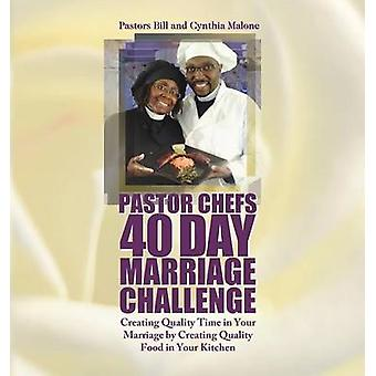 Pastor Chefs 40 Day Marriage Challenge Creating Quality Time in Your Marriage by Creating Quality Food in Your Kitchen by Malone & Bill