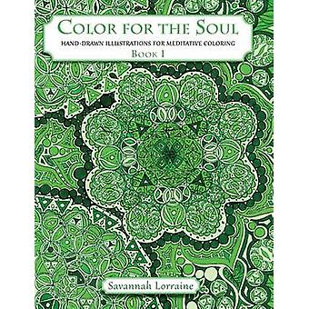 Color For The Soul  Book 1 HandDrawn Illustrations For Meditative Coloring by Lorraine & Savannah